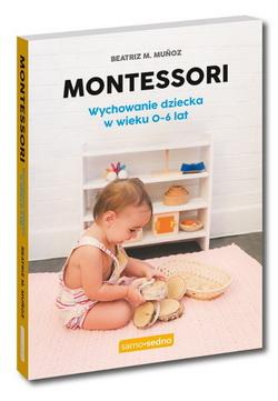 Montessori; Wychowanie dziecka wwieku 0-6 lat