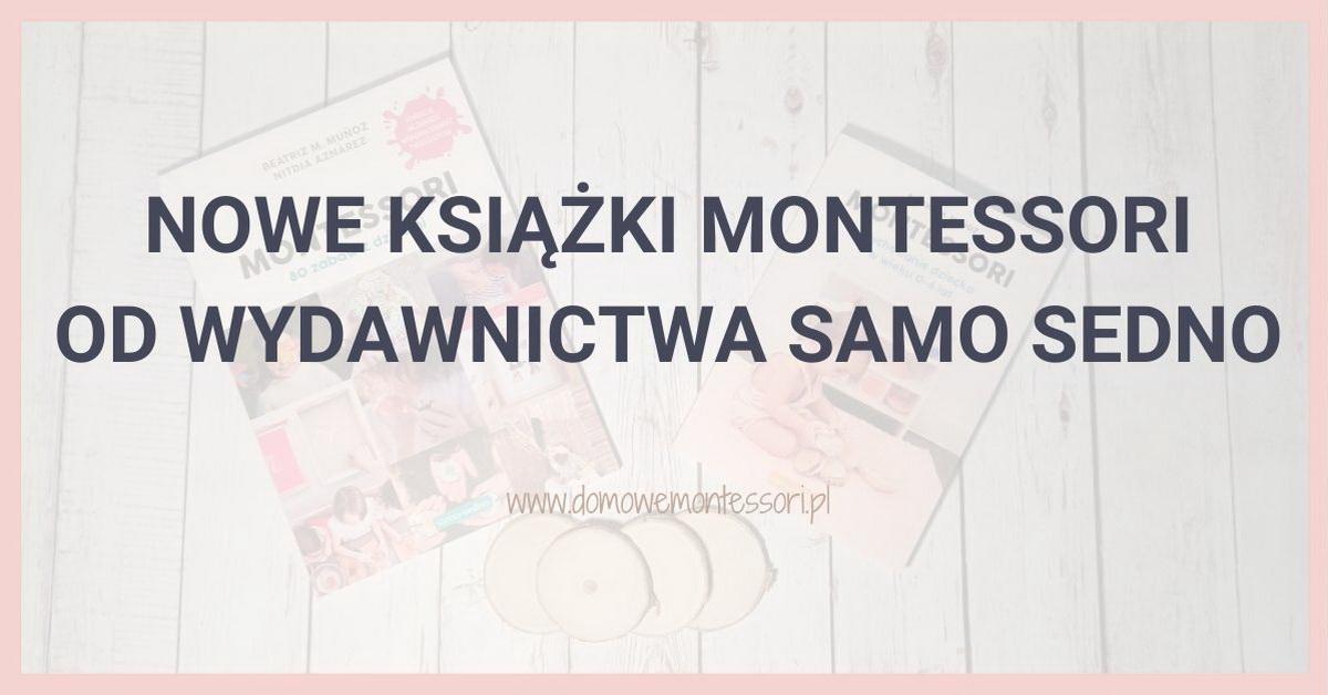 Nowe książki Montessori odwydawnictwa Samo Sedno